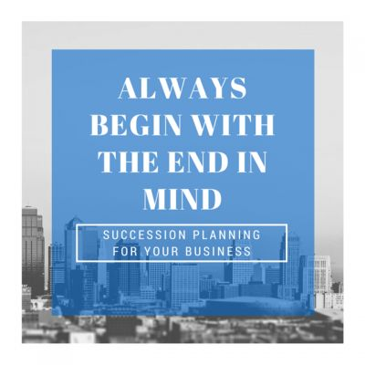 Beginning with the End in Mind: Succession Planning for Your Business