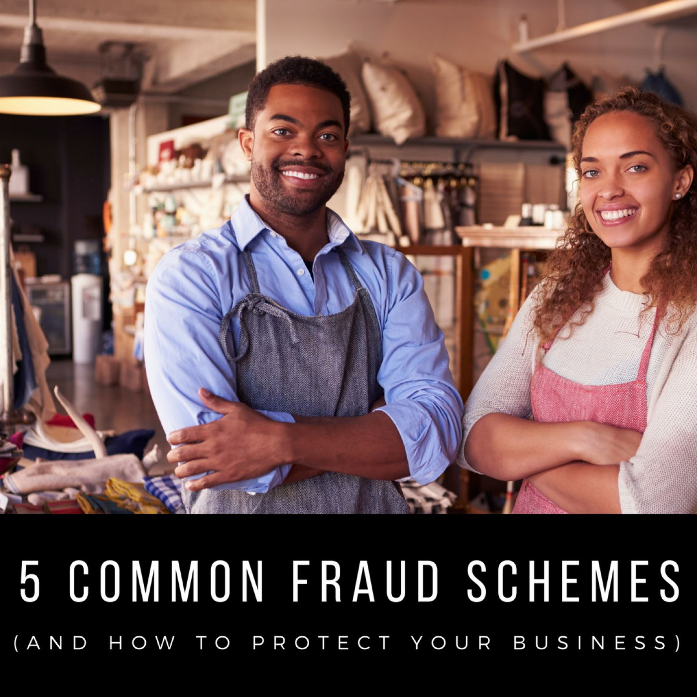 Protect Your Small Business From These 5 Common Fraud Schemes