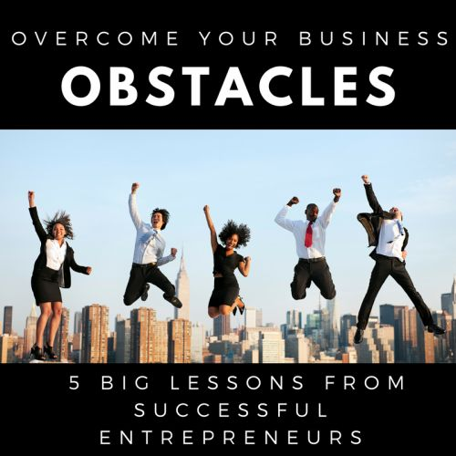 From Failure to Success: 5 Entrepreneurs Who Overcame Big Obstacles (and How You Can, Too)