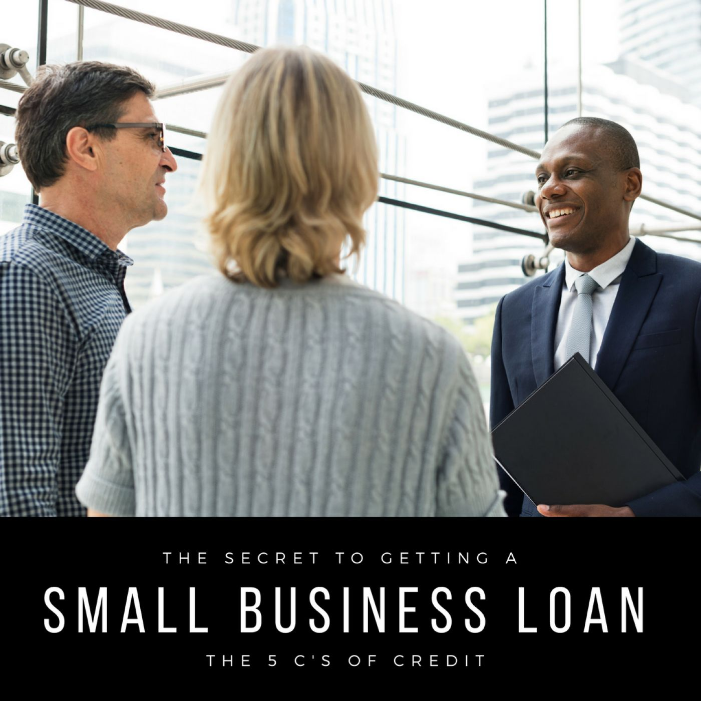 The Secret to Receiving Small Business Loans: The 5 C's of Credit