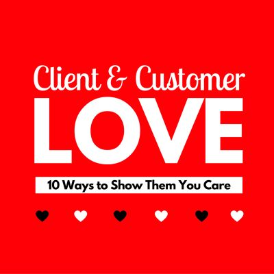 10 Creative and Compelling Ways to Show Your Clients & Customers You Care