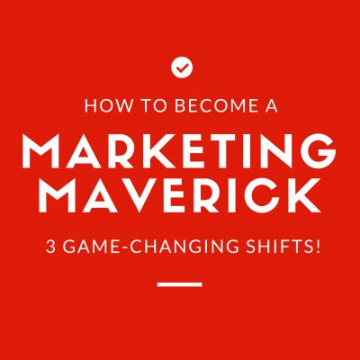 Become a Marketing Maverick: Three Game-Changing Shifts!